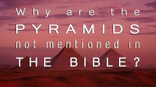 Why are the Pyramids not mentioned in the Bible?
