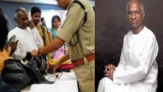 Ilayaraja stoped in bangalore airpot for checking
