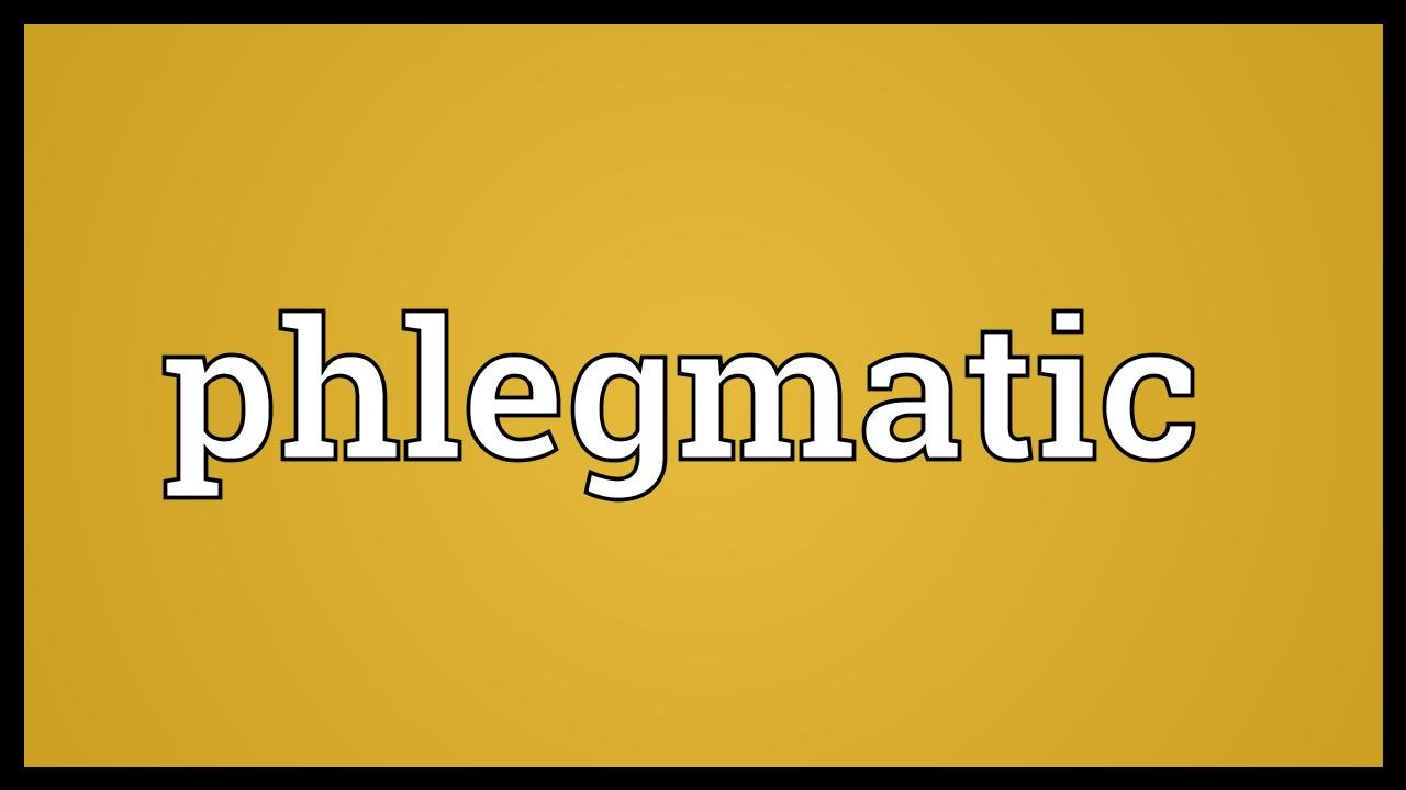what is the definition of phlegmatic