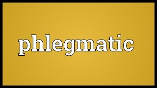 Phlegmatic Meaning