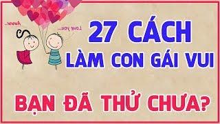 27 Cách làm con gái vui và hạnh phúc! Bạn đã thử chưa? | Blog HCD ✔