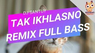 Download DJ SANTUY TAK IKHLASNO REMIX FULLBASS 2020