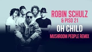 ROBIN SCHULZ & PISO 21 – OH CHILD [MUSHROOM PEOPLE REMIX] (OFFICIAL AUDIO)