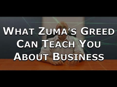 What Zuma's greed can teach you about business