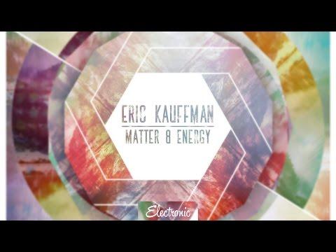 Eric Kauffmann - Matter & Energy (Original Mix)