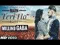 Main Teri Ho Gayi Song | Millind Gaba | Latest Whatsapp Status Song 2017 Mp3