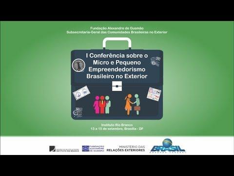 I Conferência sobre o Micro e Pequeno Empreendedorismo Brasileiro no Exterior - 15.09.2017 (manhã)