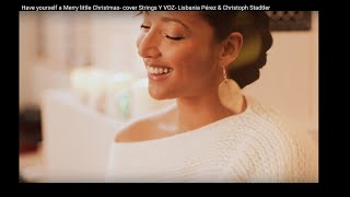 Have yourself a Merry little Christmas- cover Strings Y VOZ- Lisbania Pérez & Christoph Stadtler
