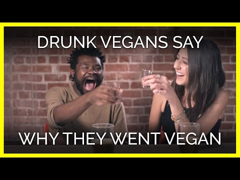 Vegans Get Drunk And Say Why They Went Vegan