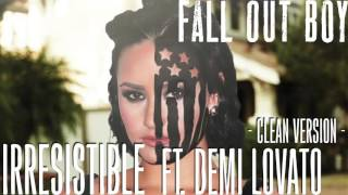 Fall Out Boy - Irresistible ft. Demi Lovato (Clean Vers.)