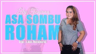 ASA SOMBU ROHAM (Official Music Video) - Lely Tanjung