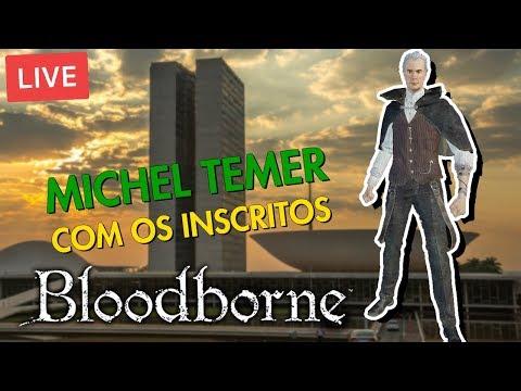 COOP COM MICHEL TEMER - BLOODBORNE ~SENHA: hadespl