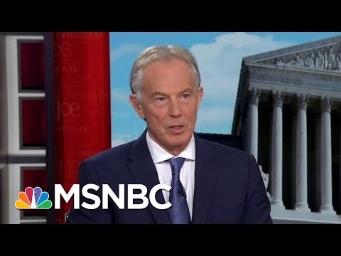 British PM Tony Blair: Brexit Or Not, Britain Will Remain A Great Country | Morning Joe | MSNBC