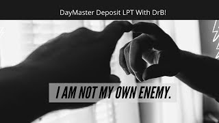 "DayMaster Deposit LPT With DrB! ""I Am Not My Own Enemy"""