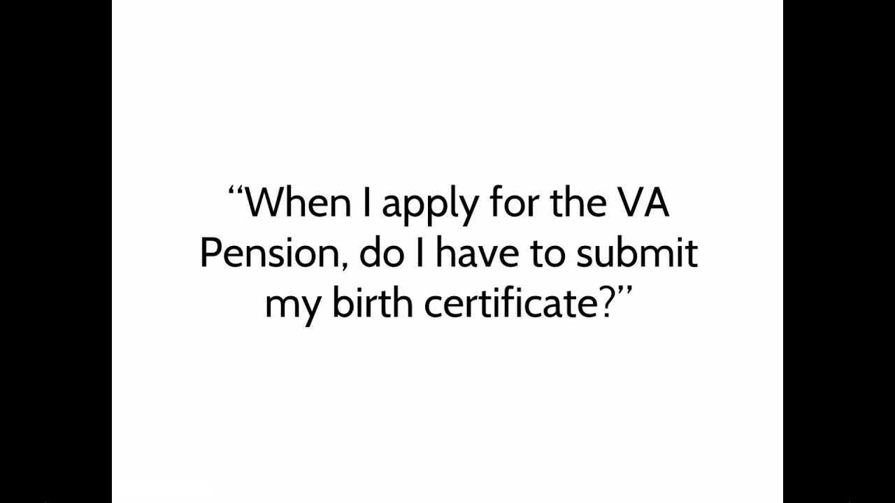 Va Pension Do I Have To Submit My Birth Certificate When I Apply