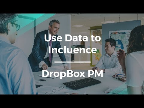 How to Use Data to Influence Teams by DropBox Product Manager