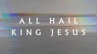 """All Hail King Jesus"" (Lyric Video) - Jeremy Riddle | MORE"