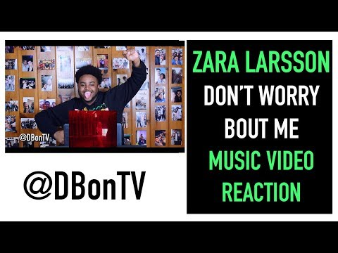 ZARA LARSSON- DONT WORRY ABOUT ME REACTION