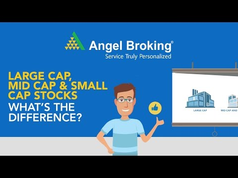 Angel Broking explains the difference between Large-Cap, Mid-Cap and Small Cap