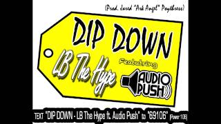 Dip Down - LB The Hype ft. Audio Push ( RADIO )
