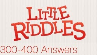 Repeat youtube video Little Riddles Answers Levels 300-400