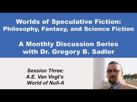 A.E. Van Vogt's World of Null-A - Philosophy and Speculative Fiction (lecture 3)