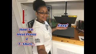 How To Heat Press A T-Shirt 101 ~ Easy Tutorial