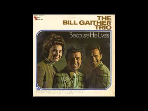 Bill Gaither Trio - Brcause He Lives