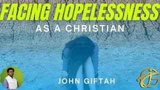 How to Overcome Hopelessness? | John Giftah Sermon Snippet on Facing Hopeless Situations
