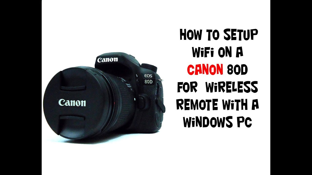 How to setup Cannon 80D Wireless to a Windows PC  Using Canon's EOS Utility
