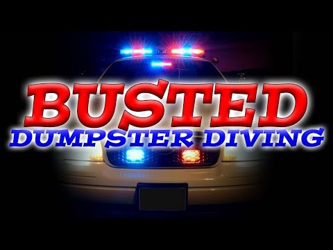 BUSTED BY COPS WHILE DUMPSTER DIVING