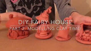 Diy fairy house, part 2: making fairy houses and decorations with clay
