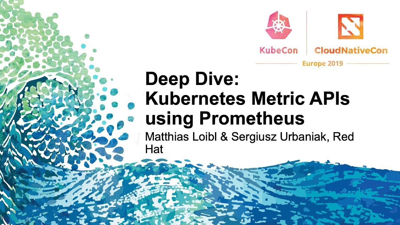 Deep Dive: Kubernetes Metric APIs using Prometheus - Matthias Loibl &  Sergiusz Urbaniak, Red Hat