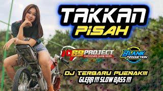 Download DJ TAKKAN PISAH   BY 69 PROJECT   TERBARU SLOW BASS