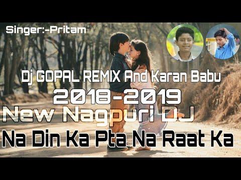 Na_Din_Ka_pta_Na Raat_ka!!Nagpuri DJ SONG :- DJ GOPAL REMIX And Karan Babu