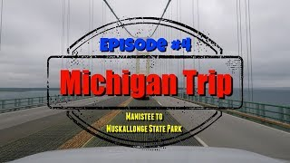 RV Camping Michigan Trip 2017 - Episode 4 -  Manistee to the Upper Peninsula - Mackinac Bridge