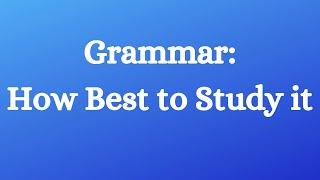 Grammar: How Best to Study it