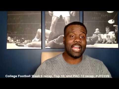 College Football Week 6 recap, Top 10, and PAC-12 recap, #UFC229