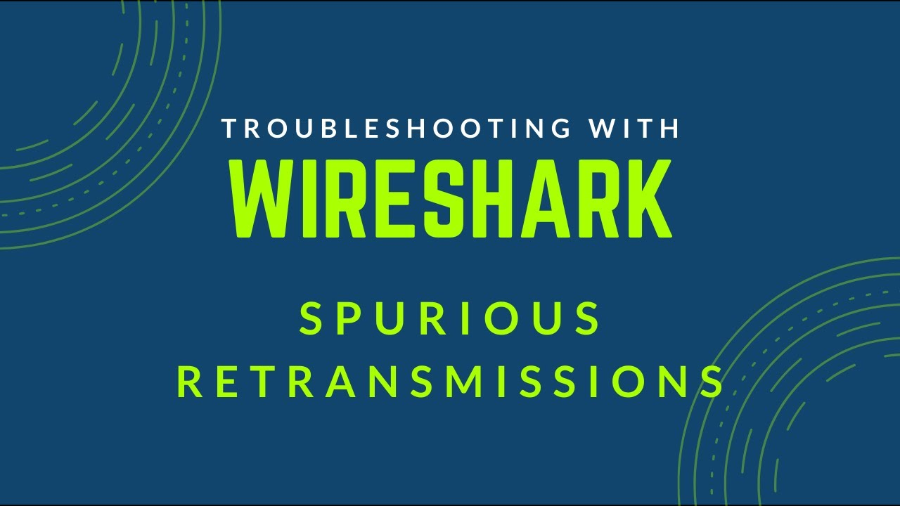 Troubleshooting with Wireshark - Spurious Retransmissions Explained