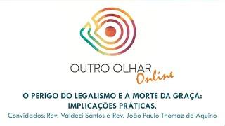 OUTRO OLHAR | O PERIGO DO LEGALISMO E A MORTE DA GRAÇA