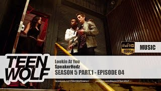 SpeakerHedz - Lookin At You | Teen Wolf 5x04 Music [HD]