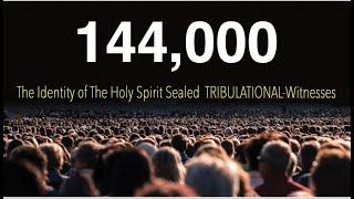 GOD'S 144,000 MISSIONARY TRIBULATION-EVANGELISTS--The Id…