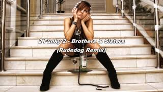 2 Funky 2 - Brothers & Sisters (Rudedog Remix)
