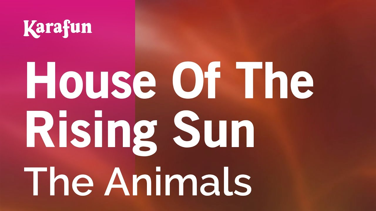 Karaoke House Of The Rising Sun – The Animals *
