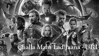 Challa (Main Lad Jaana) - URI | Avengers Infinity War | Romy | Vivek | Hariharan | Shaswat Sachdev