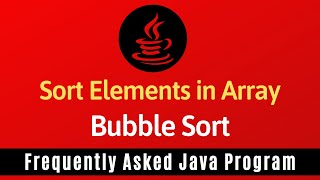 Frequently Asked Java Program 22: Sort Elements in Array | Bubble Sort