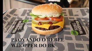 PROVANDO O REBEL WHOPPER DO BK