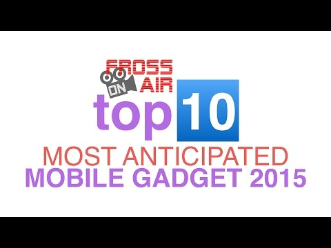 Top 10 Most Anticipated Mobile Gadget 2015