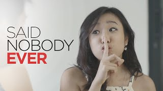 Said Nobody Ever!