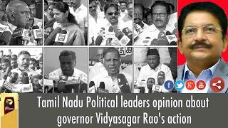 Tamil Nadu Political leaders opinion about Tamil Nadu governor Vidyasagar Rao's action